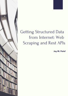 Getting Structured Data from Internet: Web Scraping and Rest APIs