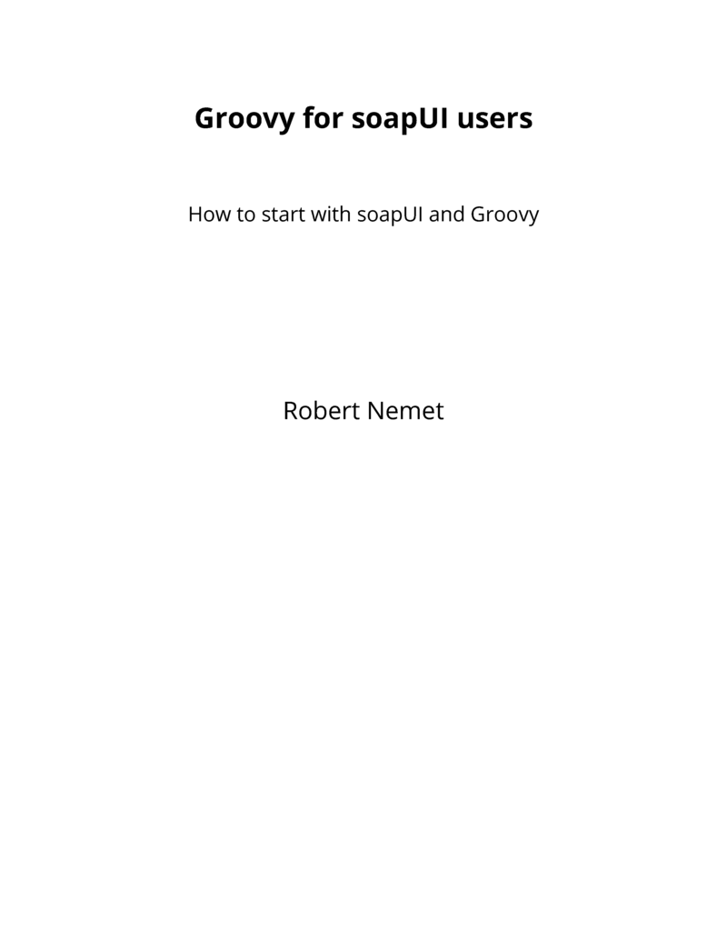 Groovy for soapUI users by Robert Nemet [Leanpub PDF/iPad