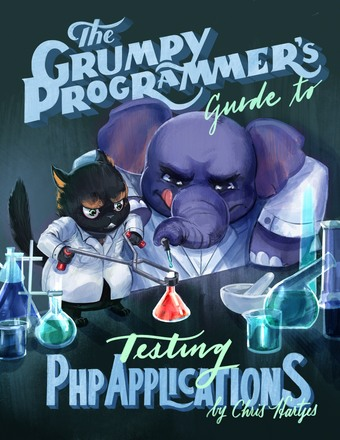 The Grumpy Programmer's Guide To Testing PHP Applications