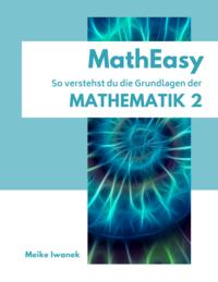 MathEasy - So verstehst du die Grundlangen der Mathematik 2
