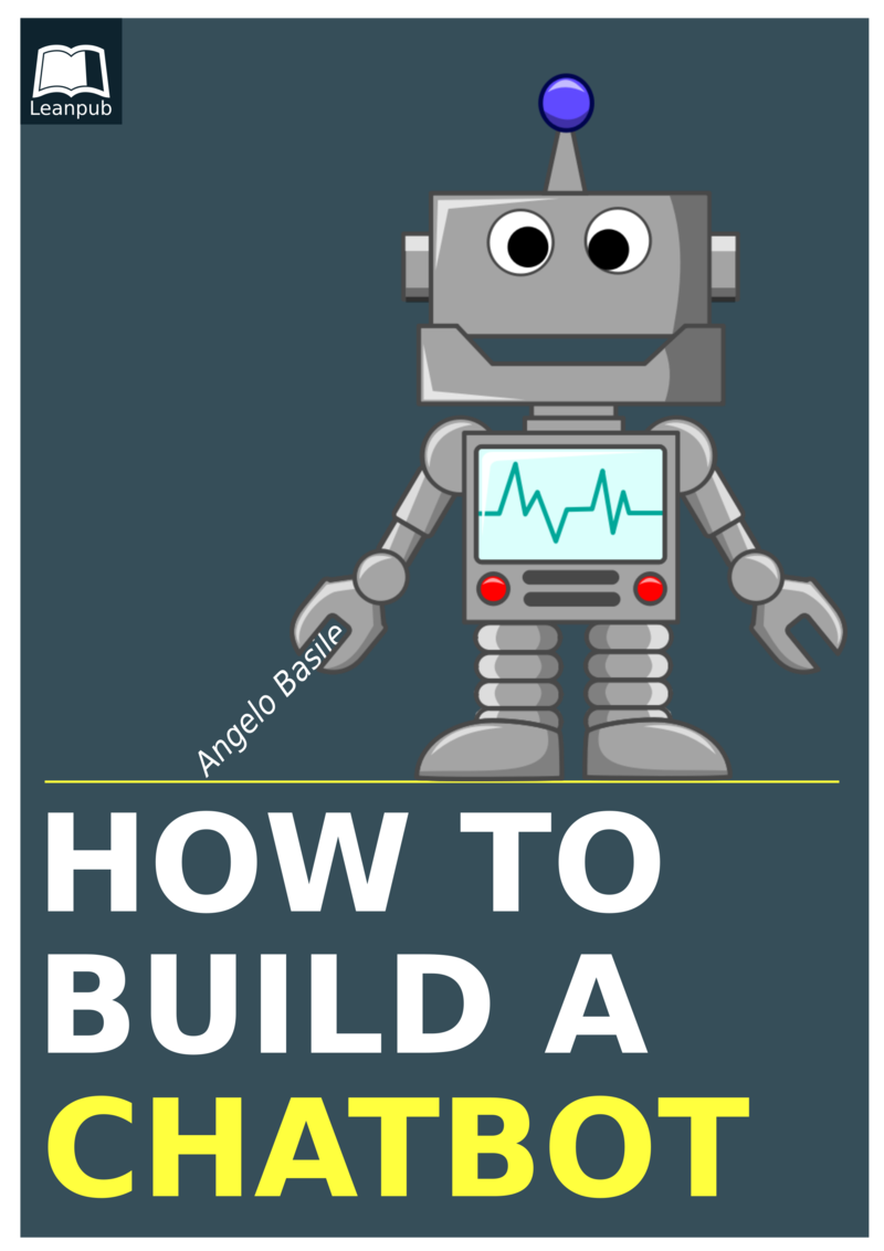 How To Build a Chatbot by Angelo Basile [Leanpub PDF/iPad