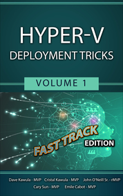 Hyper-V Deployment Tricks - Fast Track Edition - Volume 1