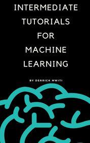 Intermediate Tutorials for Machine Learning