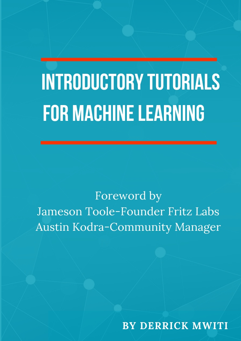 Introductory Tutorials For Machine Learning: Kickstart your Career in Machine Learning by Derrick Mwiti