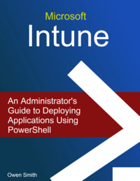 Microsoft Intune - An Administrator's Guide to Deploying Applications using PowerShell