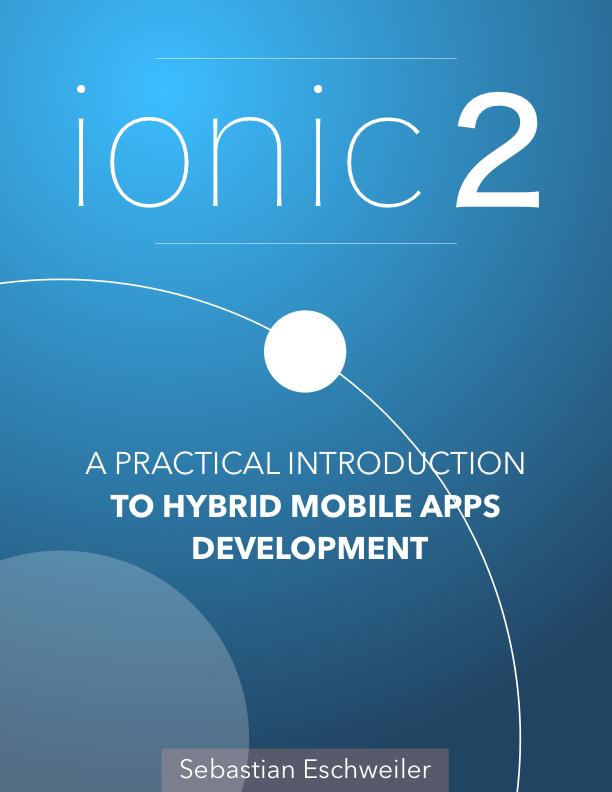 Ionic 2 - A Practical… by Sebastian Eschweiler [PDF/iPad/Kindle]