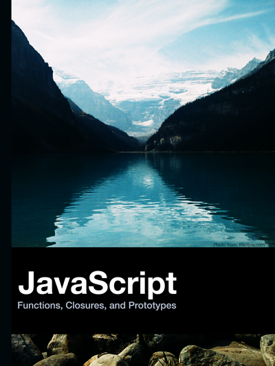 JavaScript Functions, Closures, and Prototypes