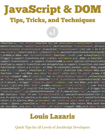 JavaScript & DOM Tips, Tricks, and Techniques (Volume 1)
