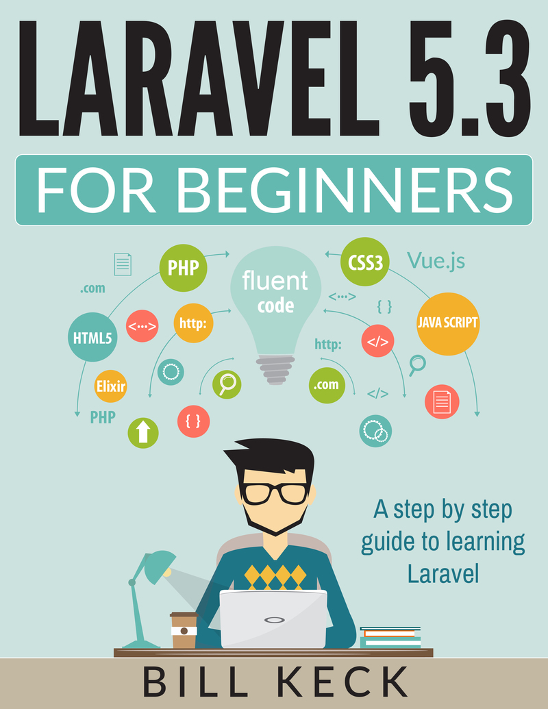 Laravel 5 3 For Beginners by Bill Keck [Leanpub PDF/iPad/Kindle]