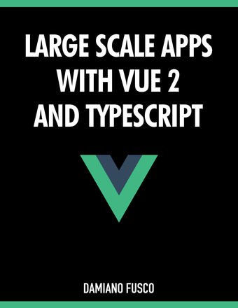 Large Scale Apps with Vue 2 and TypeScript
