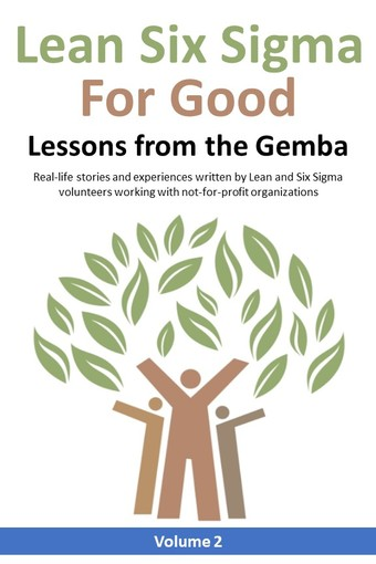 Lean Six Sigma for Good: Lessons from the Gemba (Volume 2)