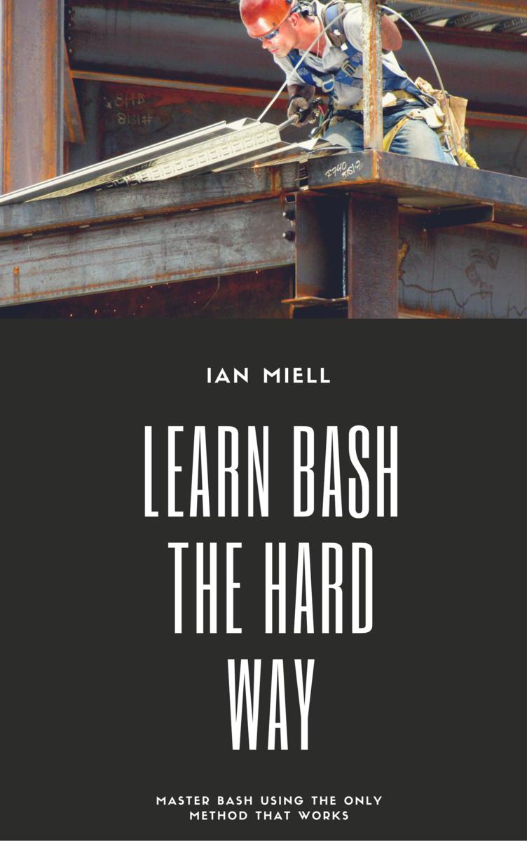 Learn Bash the Hard Way by Ian Miell [Leanpub PDF/iPad/Kindle]