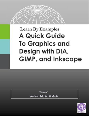 Learn By Examples - A Quick Guide to Graphics and Design with Dia, GIMP and Inkscape