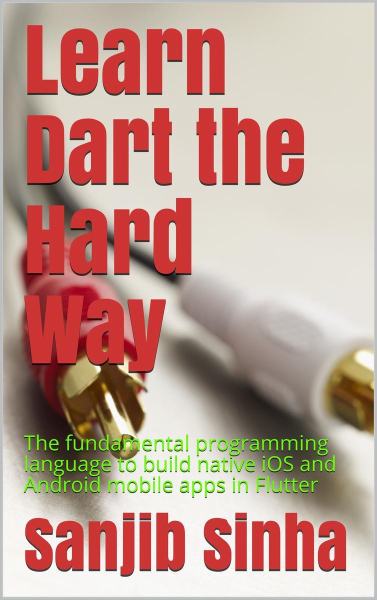 Learn Dart the Hard Way by Sanjib Sinha [Leanpub PDF/iPad/Kindle]