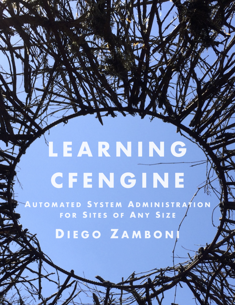 Learning CFEngine: Automated System Administration for Sites of Any Size by Diego Zamboni