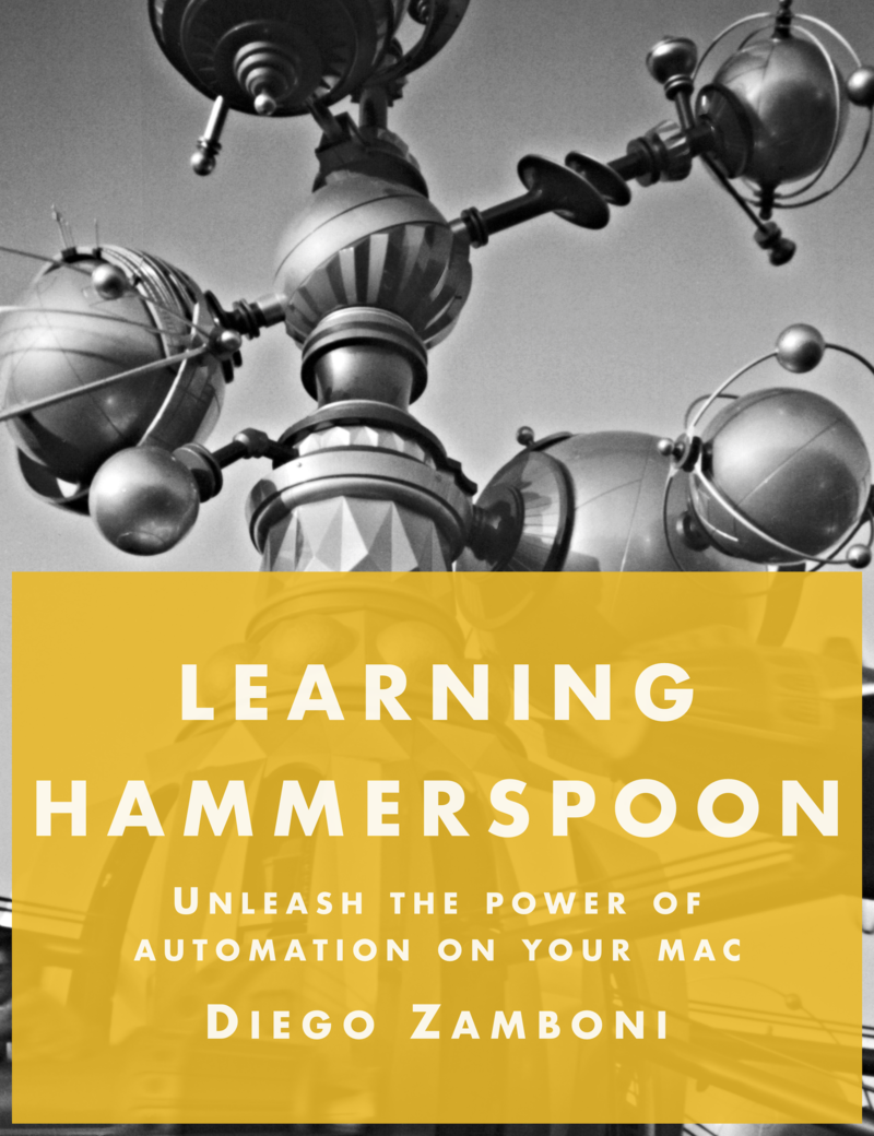 Learning Hammerspoon: Unleash the power of automation on your Mac by Diego Zamboni