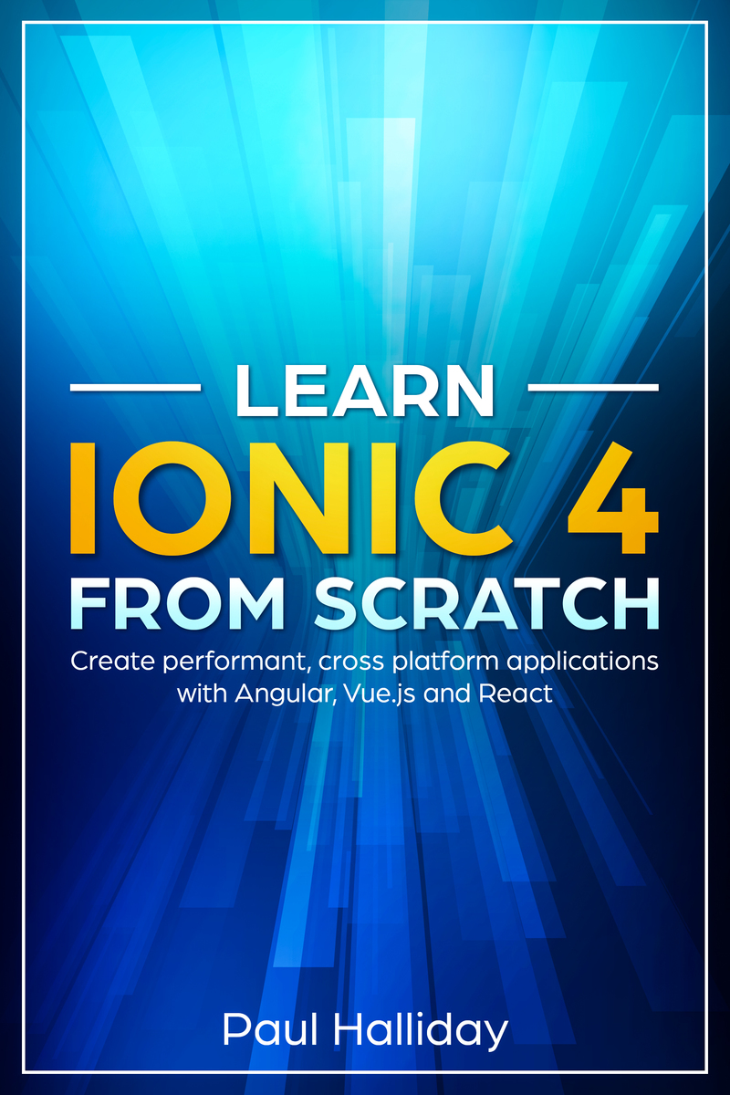 Learn Ionic 4 From… by Paul Halliday [Leanpub PDF/iPad/Kindle]