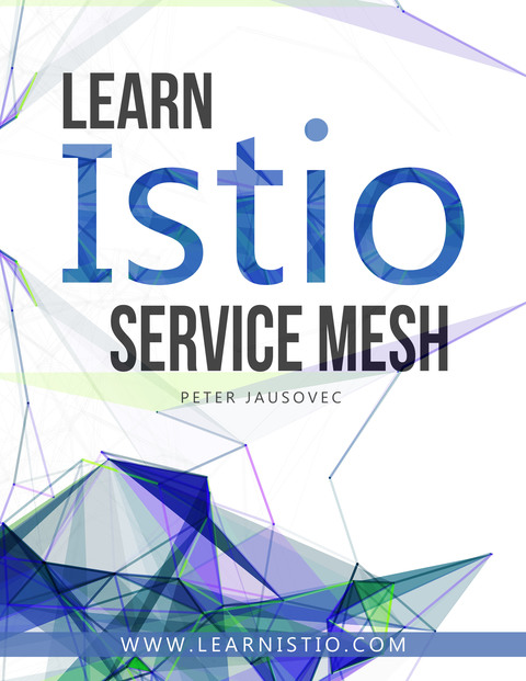 Learn Istio Service… by Peter Jausovec [Leanpub PDF/iPad/Kindle]