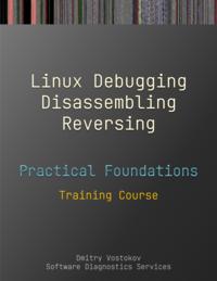 Practical Foundations of Linux Debugging, Disassembling, Reversing