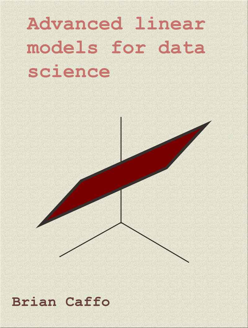 Advanced Linear Models for Data… by Brian Caffo [PDF/iPad/Kindle]