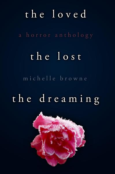 The Loved, The Lost, The Dreaming: A Horror Anthology