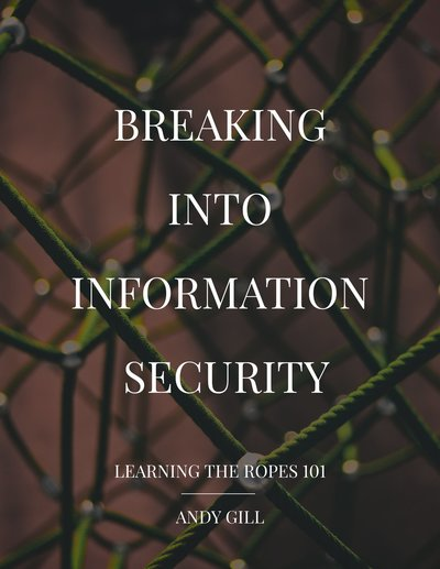 Breaking into Information Security - Learning the Ropes 101