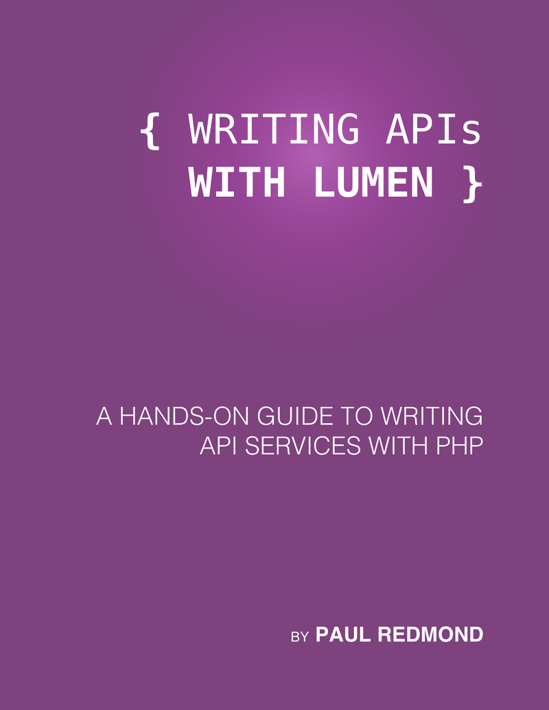Writing APIs with Lumen by Paul Redmond [Leanpub PDF/iPad/Kindle]