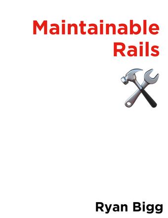 Maintainable Rails