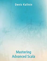 Mastering Advanced Scala