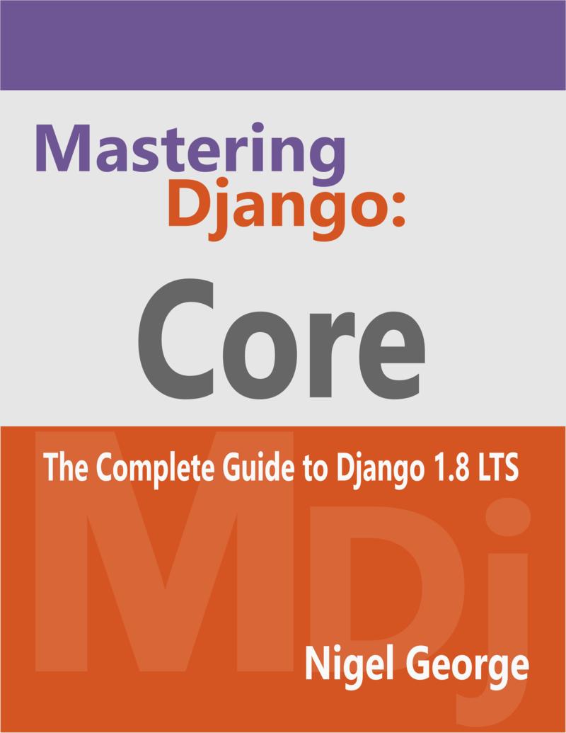 Mastering Django: Core by Nigel George [Leanpub PDF/iPad/Kindle]