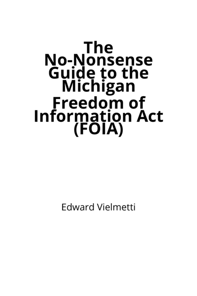 The No-Nonsense Guide to the Michigan Freedom of Information Act (FOIA)