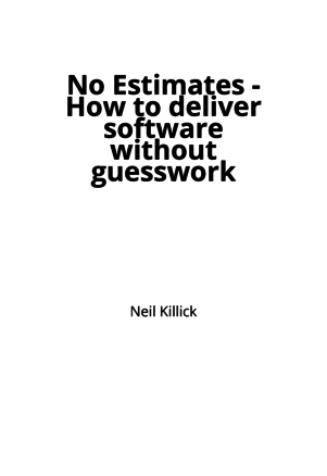 No Estimates - How to deliver software without guesswork