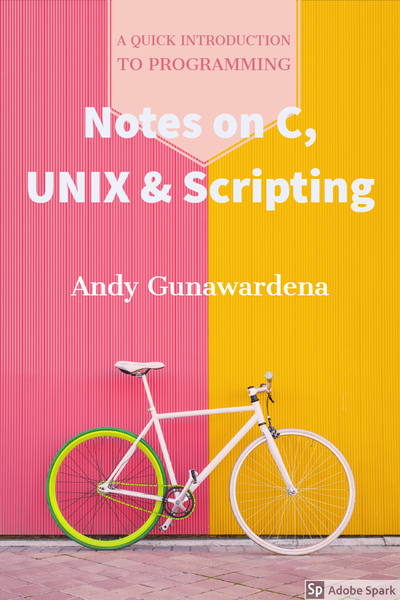 Notes on C, Unix and Scripting