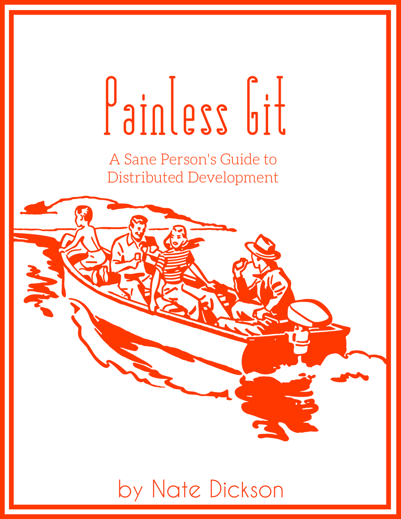 Painless Git by Nate Dickson [Leanpub PDF/iPad/Kindle]