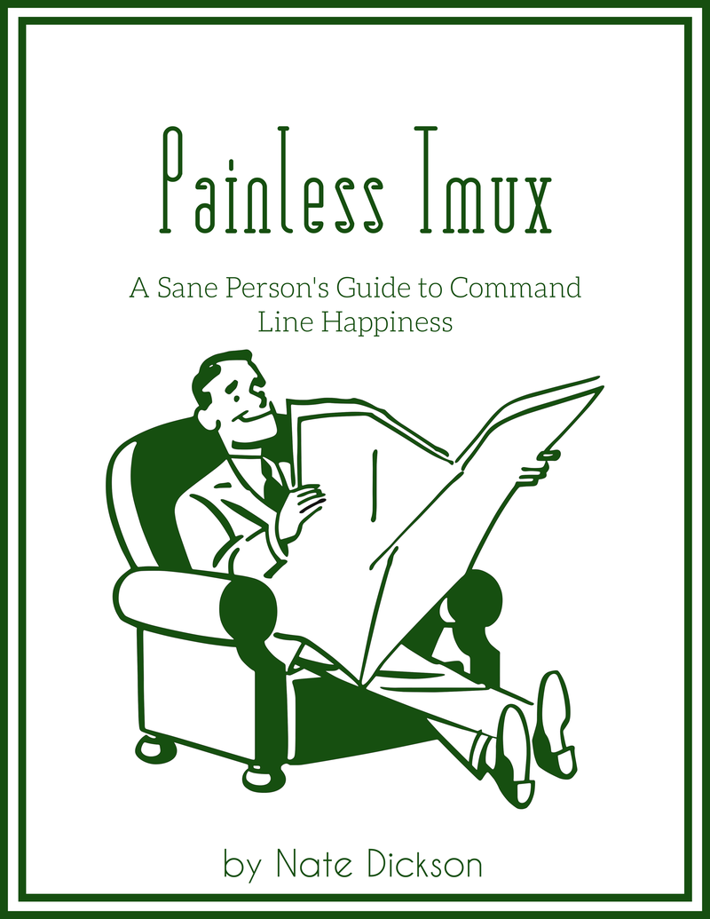 Painless Tmux by Nate Dickson [Leanpub PDF/iPad/Kindle]
