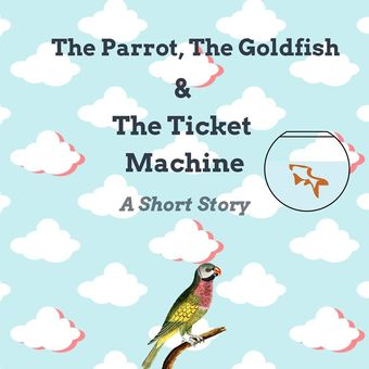 The Parrot, The Goldfish & The Ticket Machine