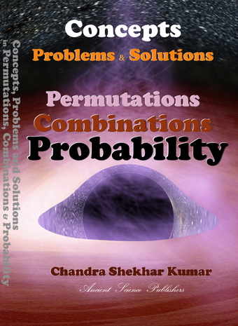 Concepts, Problems and Solutions in Permutations, Combinations and Probability