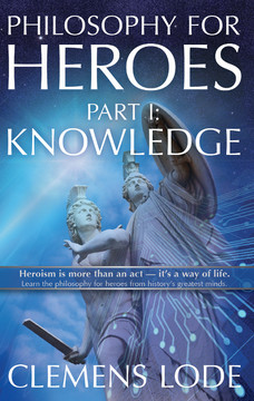 Philosophy for Heroes: Part I: Knowledge