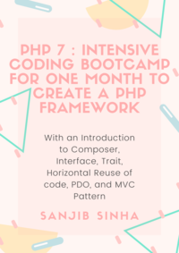 PHP 7 : Intensive Coding Bootcamp For Intermediate Learners to Create a PHP Framework