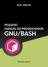 Pequeno Manual do Programador GNU/Bash