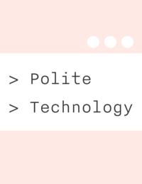 Polite Technology