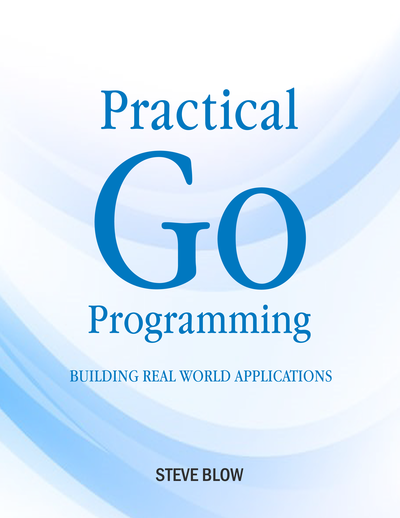 Practical Go Programming By Steve Blow Leanpub Pdf Ipad Kindle