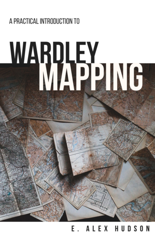 Practical Introduction to Wardley Mapping