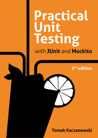 Practical Unit Testing with JUnit and Mockito - 2nd edition