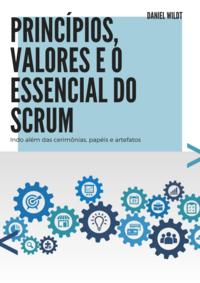 Princípios, valores e o essencial do scrum