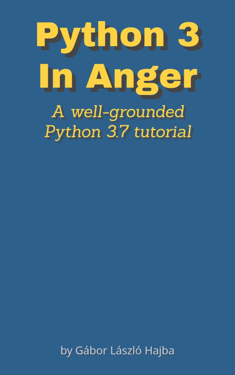 Python 3 in Anger by Gábor László Hajba [Leanpub PDF/iPad/Kindle]