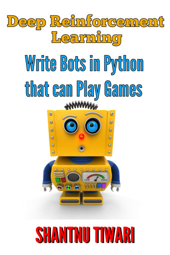 Deep Reinforcement Learning: Write Bots in Python that can Play Games