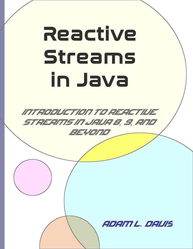Reactive Streams in… by Adam L  Davis [Leanpub PDF/iPad/Kindle]