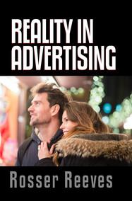 Rosser Reeves - Reality in Advertising