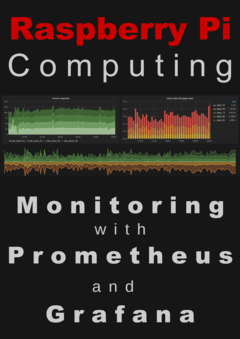 Raspberry Pi Computing: Monitoring with Prometheus and Grafana